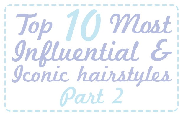 top-ten-most-influential-and-iconic-hairstyles-part-2